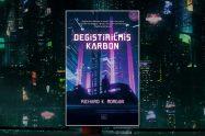 """Değiştirilmiş Karbon"" - Richard K. Morgan"